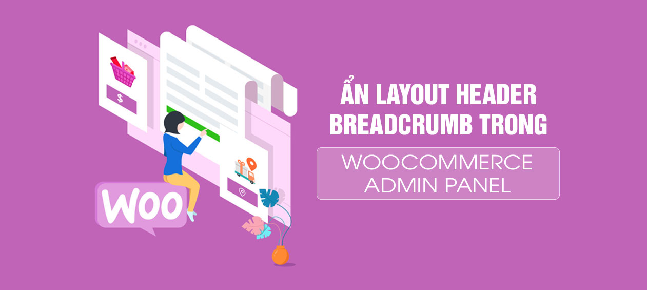 Cách ẩn layout header breadcrumb trong WooCommerce admin panel